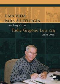 Uma vida para a Liturgia