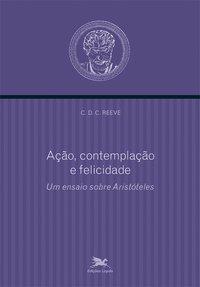 Ação, contemplação e felicidade - Um ensaio sobre Aristóteles