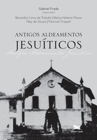 Antigos Aldeamentos Jesuíticos - A Companhia de Jesus e os aldeamentos indígenas