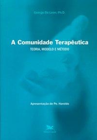 A comunidade terapêutica - Teoria, modelo e método