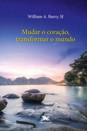 Mudar o coração, transformar o mundo