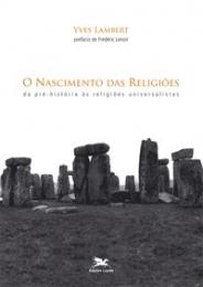O nascimento das religiões - Da pré-história às religiões universalistas