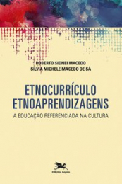 Etnocurrículo - Etnoaprendizagens - A educação referenciada na cultura