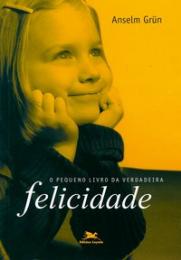 O pequeno livro da verdadeira felicidade