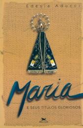 Maria e seus títulos gloriosos