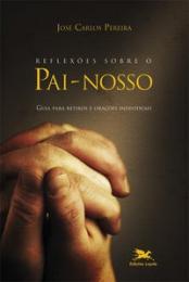 Reflexões sobre o pai-nosso - Guia para retiros e orações individuais