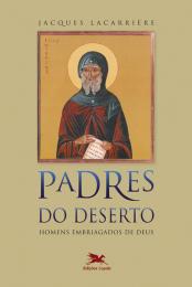 Padres do deserto - Homens embriagados de Deus