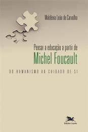 Pensar a educação a partir de Michel Foucault - Do humanismo ao cuidado de si