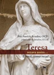 Teresa rezava assim... E você como reza?