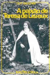 A Paixão de Teresa de Lisieux