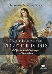 Os grandes louvores da Virgem Mãe de Deus
