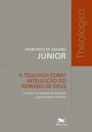A teologia como intelecção do reinado de Deus - O método da teologia da libertação segundo Ignacio Ellacuria