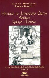 História da literatura cristã antiga grega e latina - Vol. II - Tomo 1