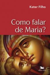 Como falar de Maria?