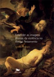 Entender as imagens divinas da violência no Antigo Testamento