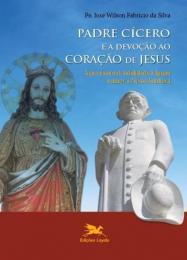 Padre Cícero e a devoção ao Coração de Jesus
