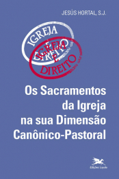 Os sacramentos da Igreja na sua dimensão canônico-pastoral
