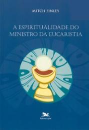 A espiritualidade do ministro da eucaristia