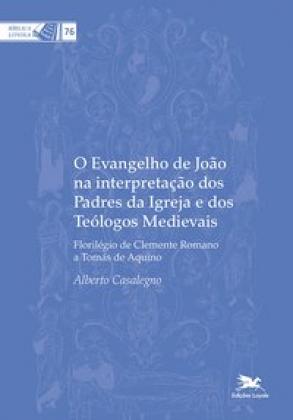 O Evangelho de João na interpretação dos Padres da Igreja e dos Teólogos Medievais