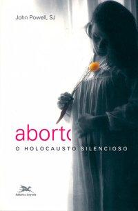 Aborto - O holocausto silencioso