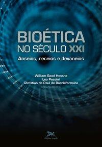 Bioética no século XXI: Anseios, receios e devaneios